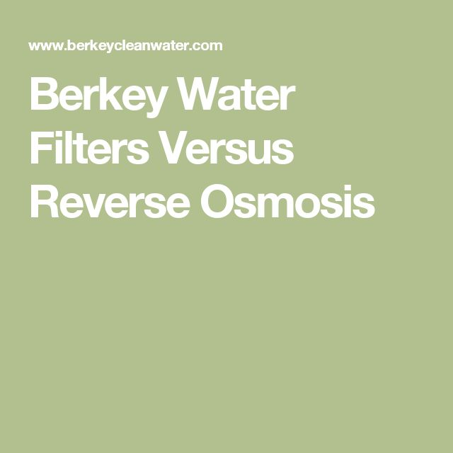 Berkey Water Filters Versus Reverse Osmosis