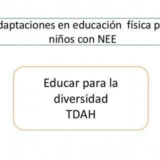 Adaptaciones en educación física para niños con NEE Educar para la diversidad TDAH   Conocer a los niños con dificultades • diagnóstico inicial ( perfil p. http://slidehot.com/resources/educ-fisica-y-ninos-con-nee.35000/
