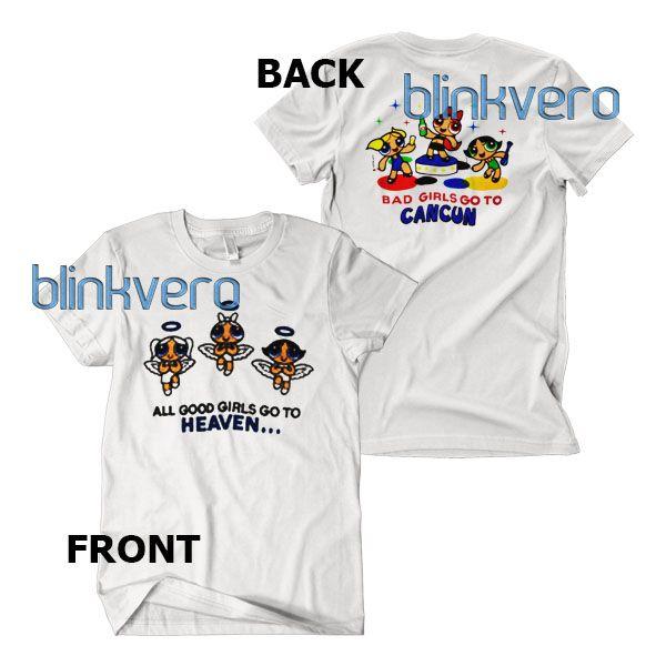 Good girls go to heaven bad girl go to cancun powerpuff girls characters style shirts //Price: $12 & FREE Shipping //     #custom shirts