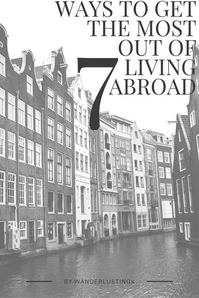 7 ways to get the most out of moving abroad by Wanderlustingk. Tips, Realities, and Practical Advice for expat life.