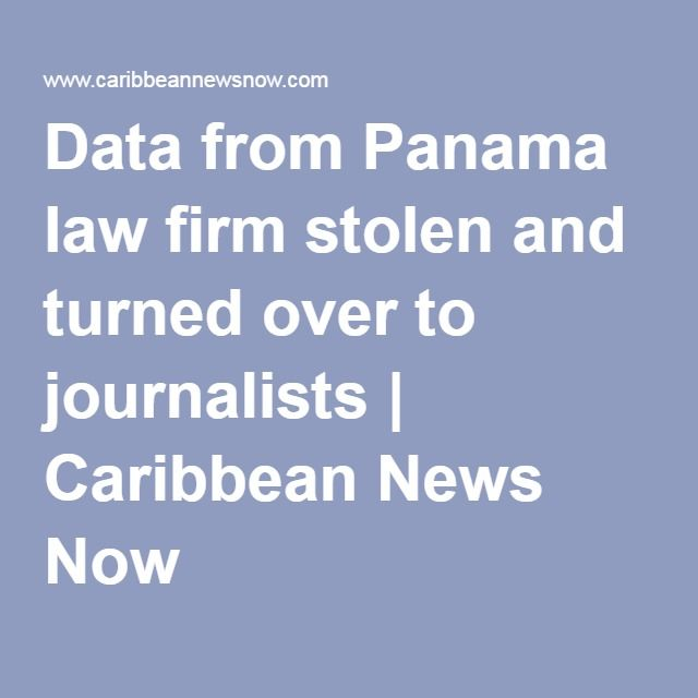 Data from Panama law firm stolen and turned over to journalists | Caribbean News Now