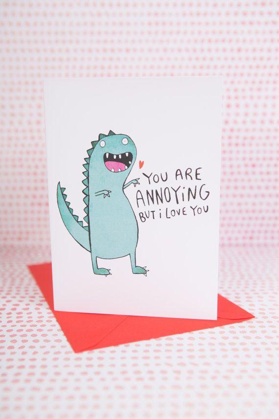 Annoying Dinosaur Greeting Card - Mothers Day - Anniversary - Friend card - Love - Husband - Boyfriend