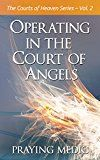 Operating in the Court of Angels (The Courts of Heaven Book 2) by Praying Medic (Author) Denise Hayes (Editor) #Kindle US #NewRelease #Religion #Spirituality #eBook #ad