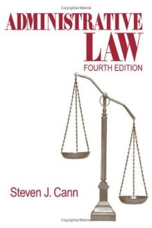 Administrative Law (Administrative Law (Sage Publications)) , 978-1412913966, Steven J. Cann, SAGE Publications, Inc; 4th edition