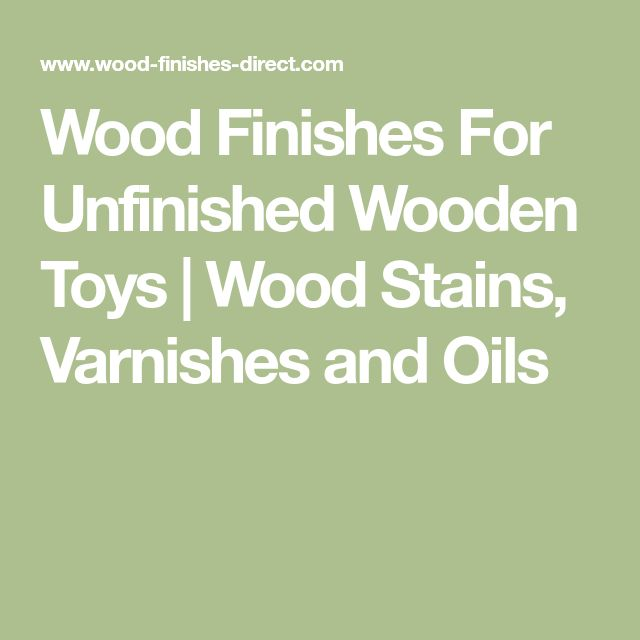 Wood Finishes For Unfinished Wooden Toys | Wood Stains, Varnishes and Oils