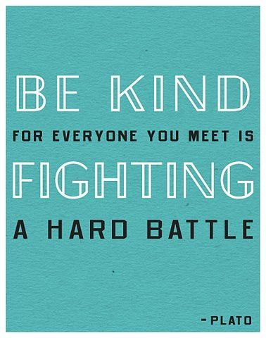 #type: Remember This, Be Nice, Anxiety Disorders, Be Kind, So True, Favorite Quotes, Hard Battle, Plato Quotes, Wise Words