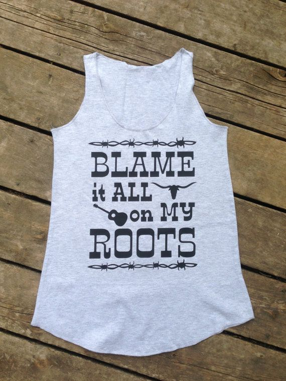 Hey, I found this really awesome Etsy listing at https://www.etsy.com/listing/199619915/blame-it-all-on-my-roots-tank-country