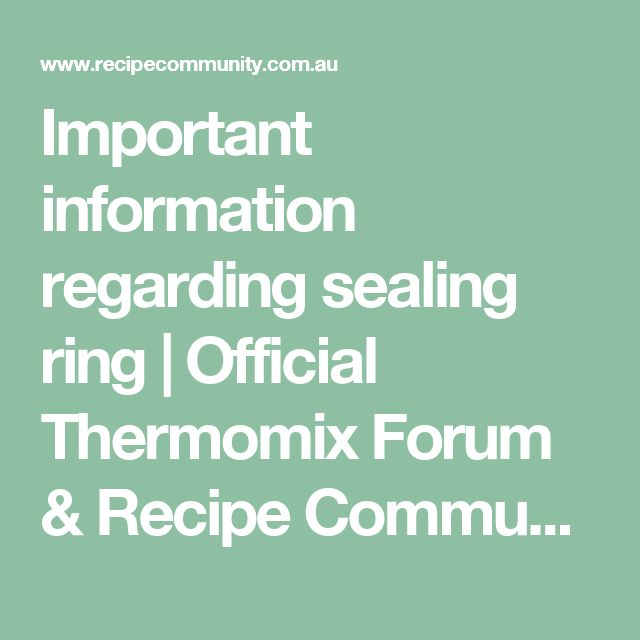 Important information regarding sealing ring | Official Thermomix Forum & Recipe Community