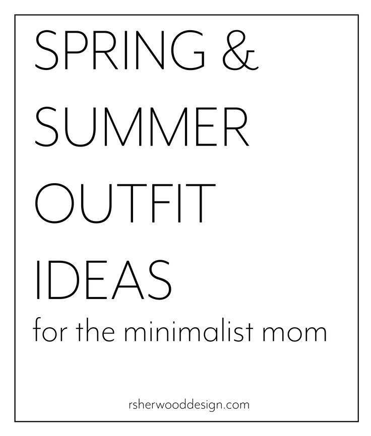 Spring & Summer Outfit ideas for the minimalist mom fashion conservative outfit ideas women 30s 40s .  Want more great ideas?  Check out my blog at www.rsherwooddesign.com