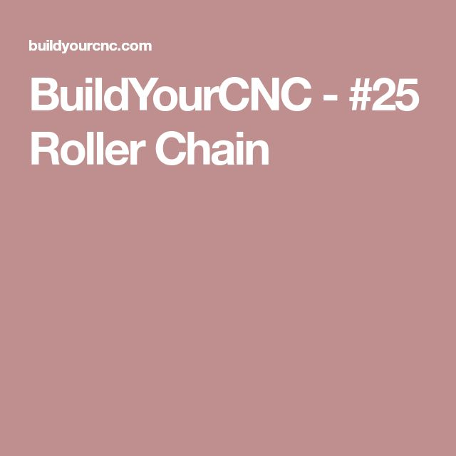BuildYourCNC - #25 Roller Chain