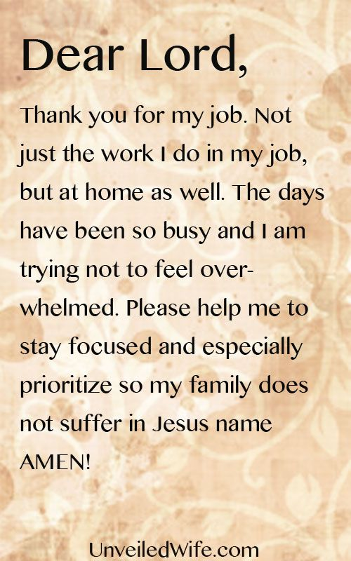 Prayer Of The Day – Busy Work Days --- Dear Lord, Thank you for my job. Not just the work I do in my job, but at home as well. The days have been so busy and I am trying not to feel overwhelmed. Please help me [...]… Read More Here http://unveiledwife.com/prayer-of-the-day-busy-work-days/ #marriage #love