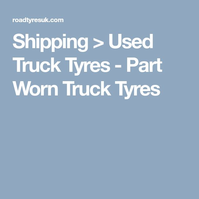Shipping > Used Truck Tyres - Part Worn Truck Tyres