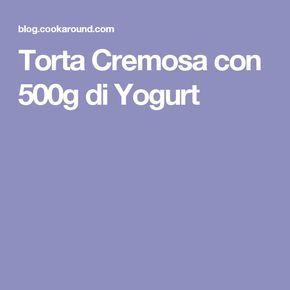 Torta Cremosa con 500g di Yogurt