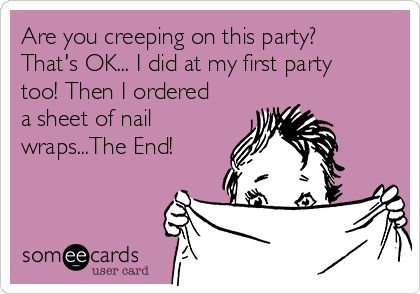 Are you creeping on this party? That's OK... I did at my first party too! Then I ordered a sheet of nail wraps...The End!