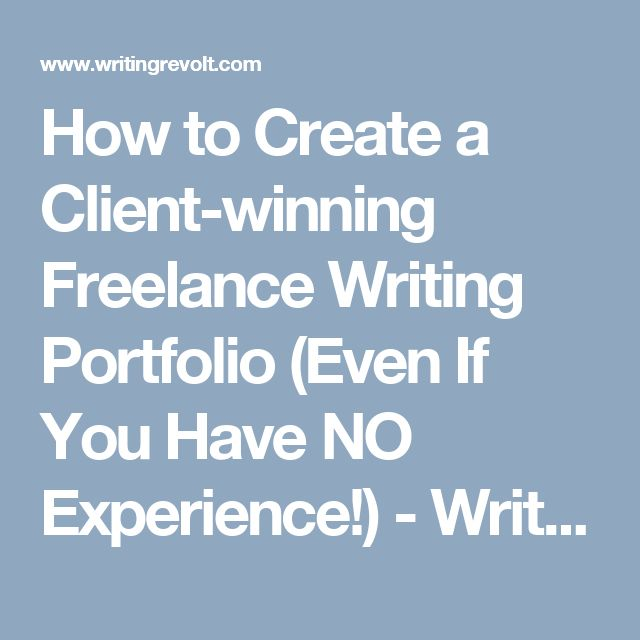 How to Create a Client-winning Freelance Writing Portfolio (Even If You Have NO Experience!) - Writing Revolt