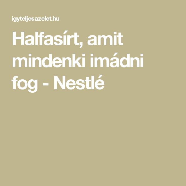 Halfasírt, amit mindenki imádni fog - Nestlé