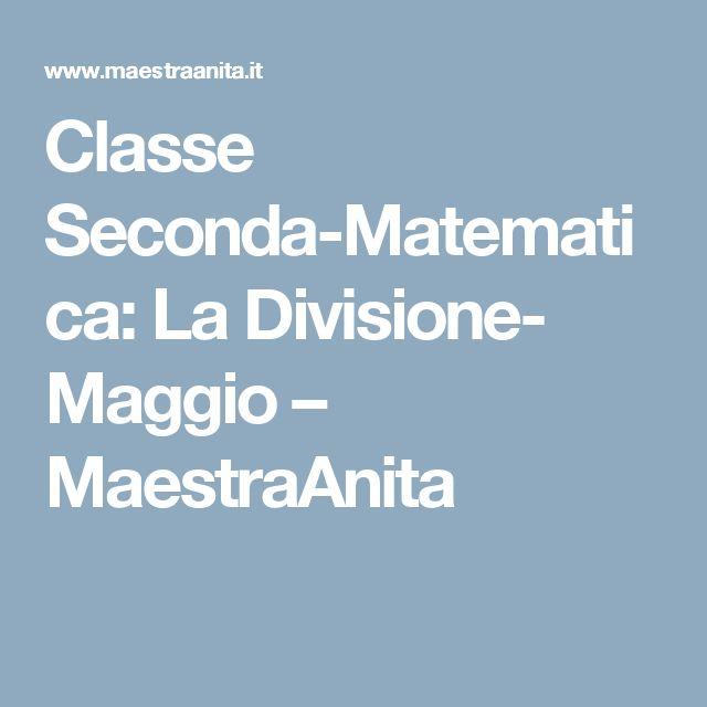 Classe Seconda-Matematica: La Divisione- Maggio – MaestraAnita