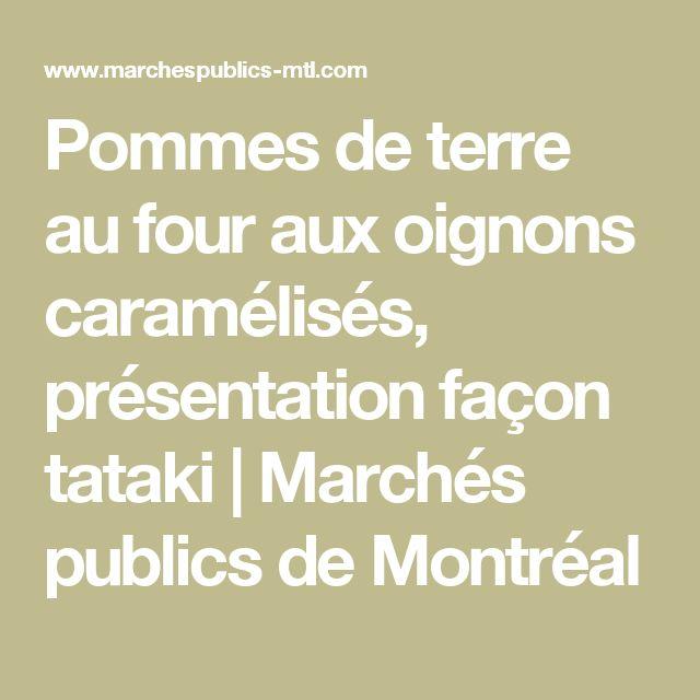 Pommes de terre au four aux oignons caramélisés, présentation façon tataki  Marchés publics de Montréal