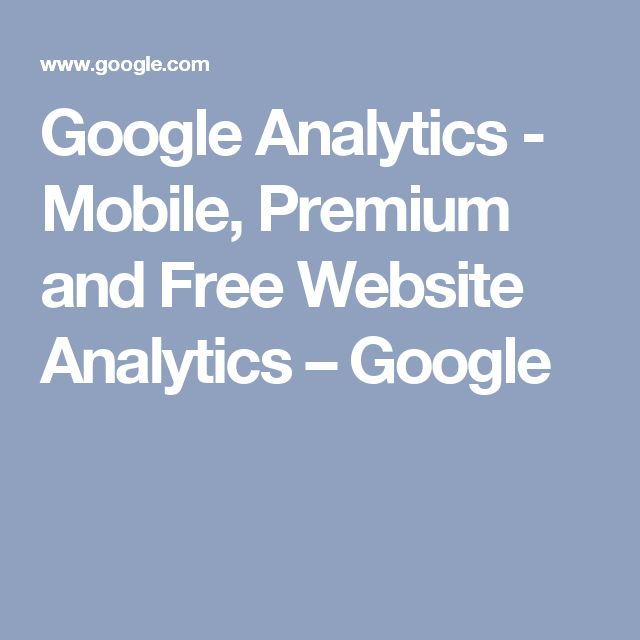 Google Analytics - Mobile, Premium and Free Website Analytics – Google