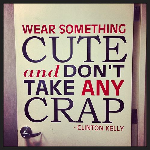 Words to live by! #macys #stylechat by Clinton Kelly, via Flickr
