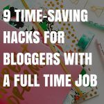 9 Time Saving Hacks for Bloggers with a Full Time Job