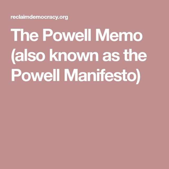 The Powell Memo (also known as the Powell Manifesto)