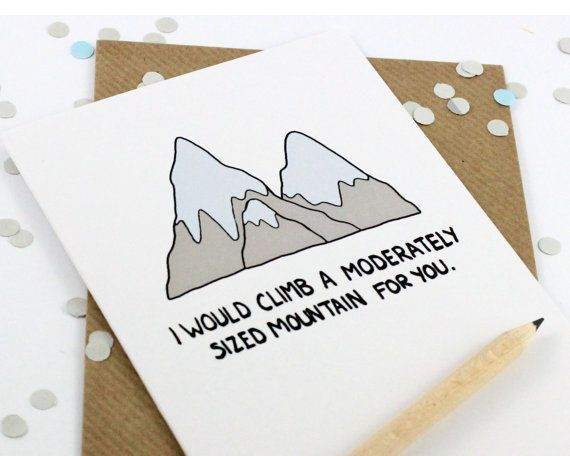 Funny Lovely Card - I Would Climb A Moderately Sized Mountain For You.    Check Out the Rest Of Our Range: