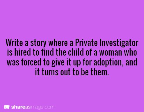 A private investigator is hired to find the child of a woman who was forced to give it up for adoption, and it turns out to be them.