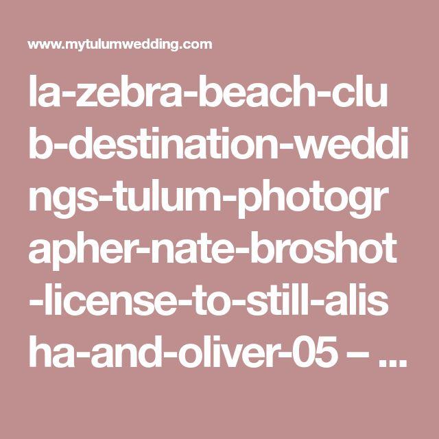 la-zebra-beach-club-destination-weddings-tulum-photographer-nate-broshot-license-to-still-alisha-and-oliver-05 – My Tulum Wedding