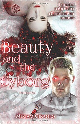 Beauty and the Cyborg. Volume 1, Miriam Ciraolo
