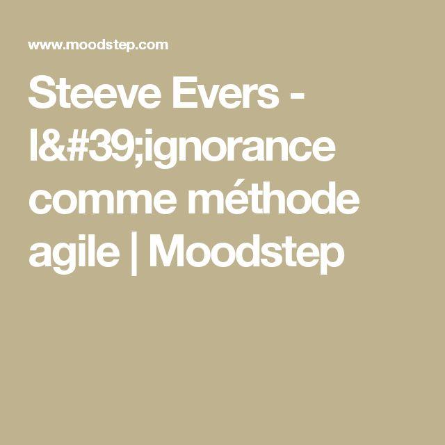 Steeve Evers - l'ignorance comme méthode agile | Moodstep