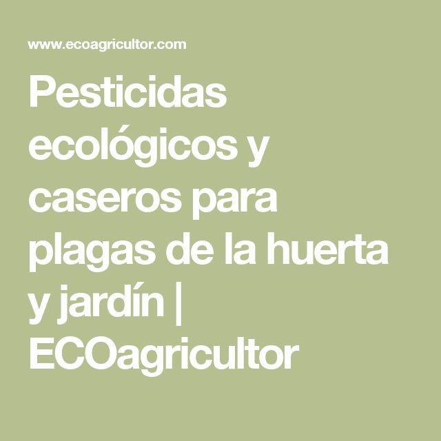 Pesticidas ecológicos y caseros para plagas de la huerta y jardín   ECOagricultor
