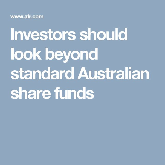 Investors should look beyond standard Australian share funds