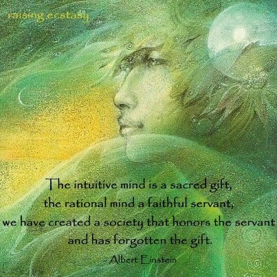 The Intuitive Mind is a Sacred Gift ~ The Rational Mind is a Faithful Servant ~ We have created a society that honors the servant and has forgotten the gift ⊰❁⊱ Albert Einstein