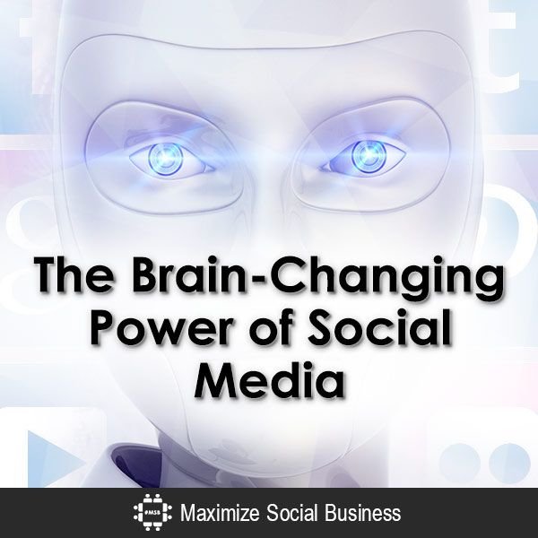 The Brain-Changing Power of Social Media. Psychology and Social media