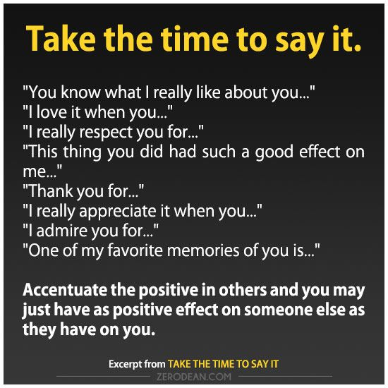 """Take the time to say it.  """"You know what I really like about you..."""" """"I love it when you..."""" """"I really respect you for..."""" """"This thing you did had such a good effect on me..."""" """"Thank you for..."""" """"I really appreciate it when you..."""""""