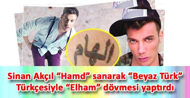 """Sinan Akçıl """"Hamd"""" sanarak """"Beyaz Türk"""" Türkçesiyle """"Elham"""" dövmesi yaptırdı"""