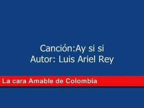 Ay Si Si -- Musica Colombiana -- Luis Ariel Rey