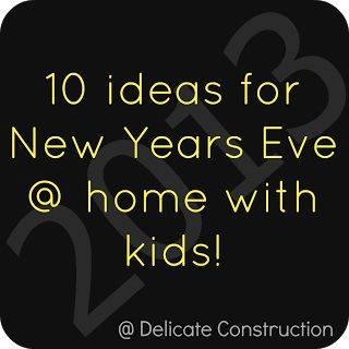10 Ideas for New Years Eve with Kids | Delicate Construction
