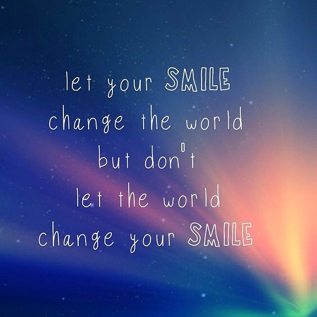 Quotes About Changing The World: Don't Let The World Change Your Smile