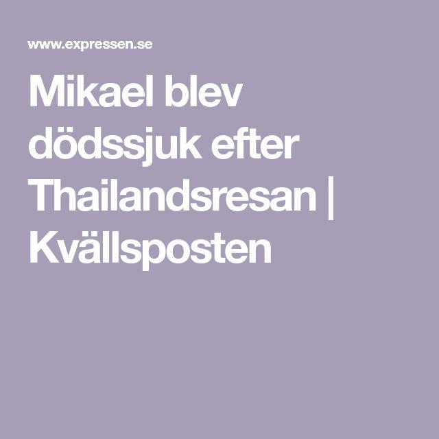 Mikael blev dödssjuk efter Thailandsresan   Kvällsposten