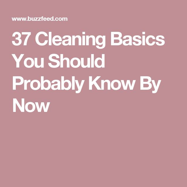 37 Cleaning Basics You Should Probably Know By Now