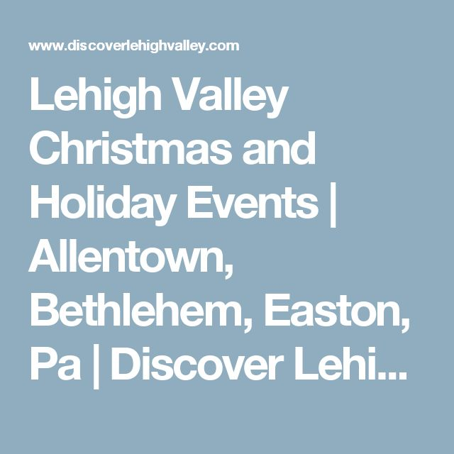 Lehigh Valley Christmas and Holiday Events    Allentown, Bethlehem, Easton, Pa   Discover Lehigh Valley