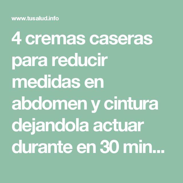 4 cremas caseras para reducir medidas en abdomen y cintura dejandola actuar durante en 30 minutos. - TuSalud.Info