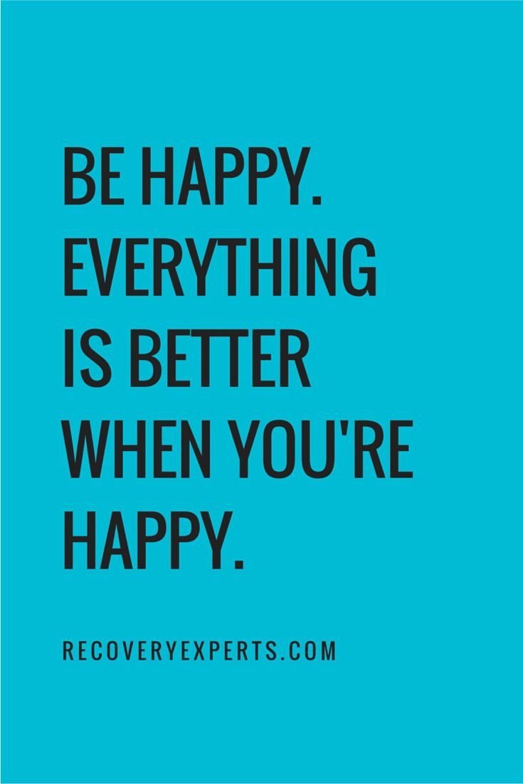 Motivational Quotes: Be happy. Everything is better when you're happy. https://recoveryexperts.com/