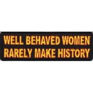 Well Behaved Women Rarely Make History Fun Biker Patch!