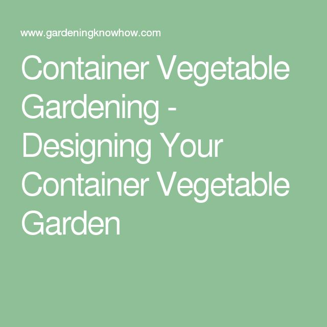 Container Vegetable Gardening - Designing Your Container Vegetable Garden