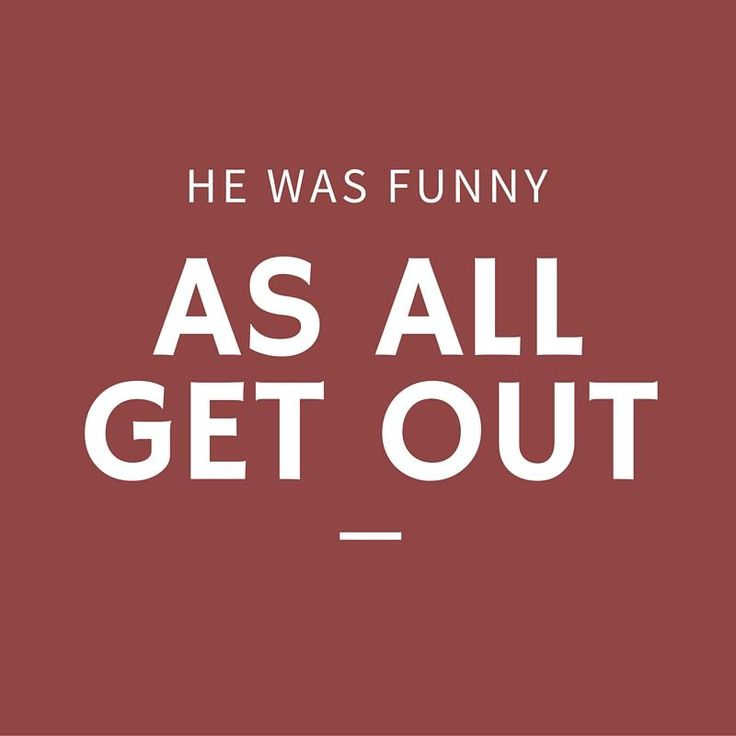 """He Was Funny as All Get Out - 24 Phrases Only Southerners Use - Southernliving. """"All get out"""" finds its way into Southern phrases constantly, and it intensifies any statement. I was surprised as all get out. It was bad as all get out. Anything to the degree of """"all get out"""" is something to talk about."""