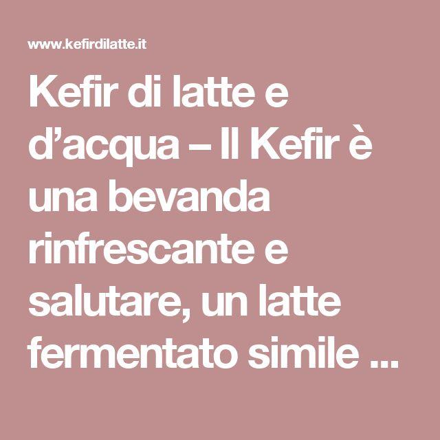Kefir di latte e d'acqua – Il Kefir è una bevanda rinfrescante e salutare, un latte fermentato simile allo yogurt, ricco di fermenti lattici e probiotici vivi e benefici