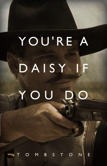 """You're a daisy if you do"" ~Doc Holliday  What's your favorite Tombstone Movie quote? Use "" #TombstoneQuotes """